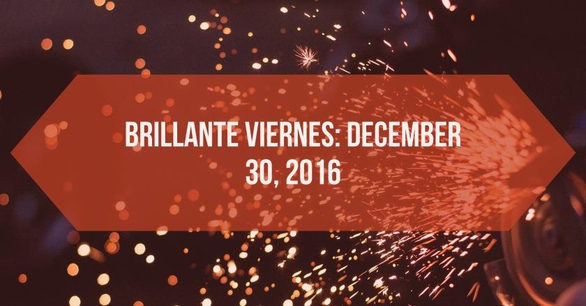 Brillante Viernes: Dec 30