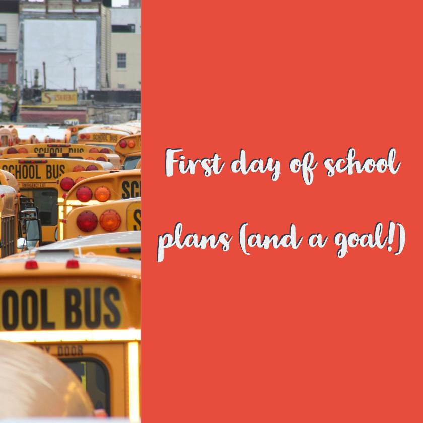 First day of school plans (and a goal)