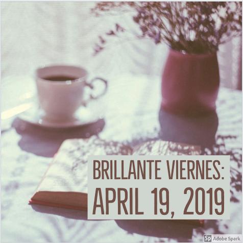 Brillante Viernes: April 19